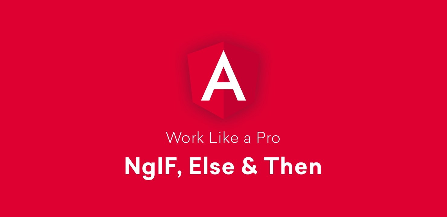 Angular 7 NgIf, Else, Then - Work Like a Pro - positronX IO